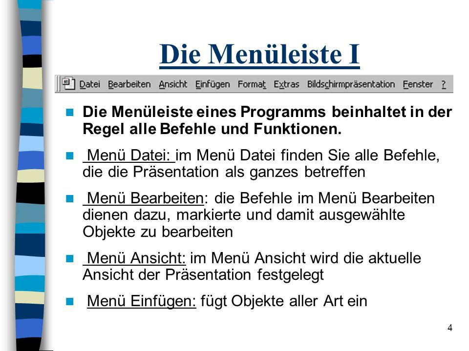4 Die Menüleiste I Die Menüleiste eines Programms beinhaltet in der Regel alle Befehle und Funktionen.