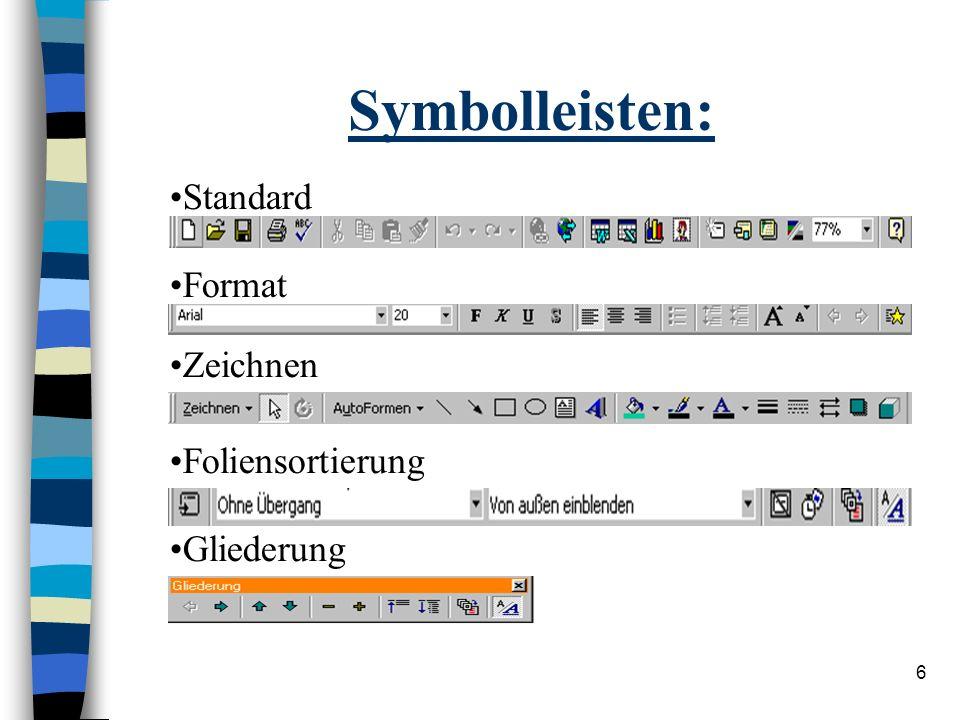 6 Symbolleisten: Standard Format Zeichnen Foliensortierung Gliederung