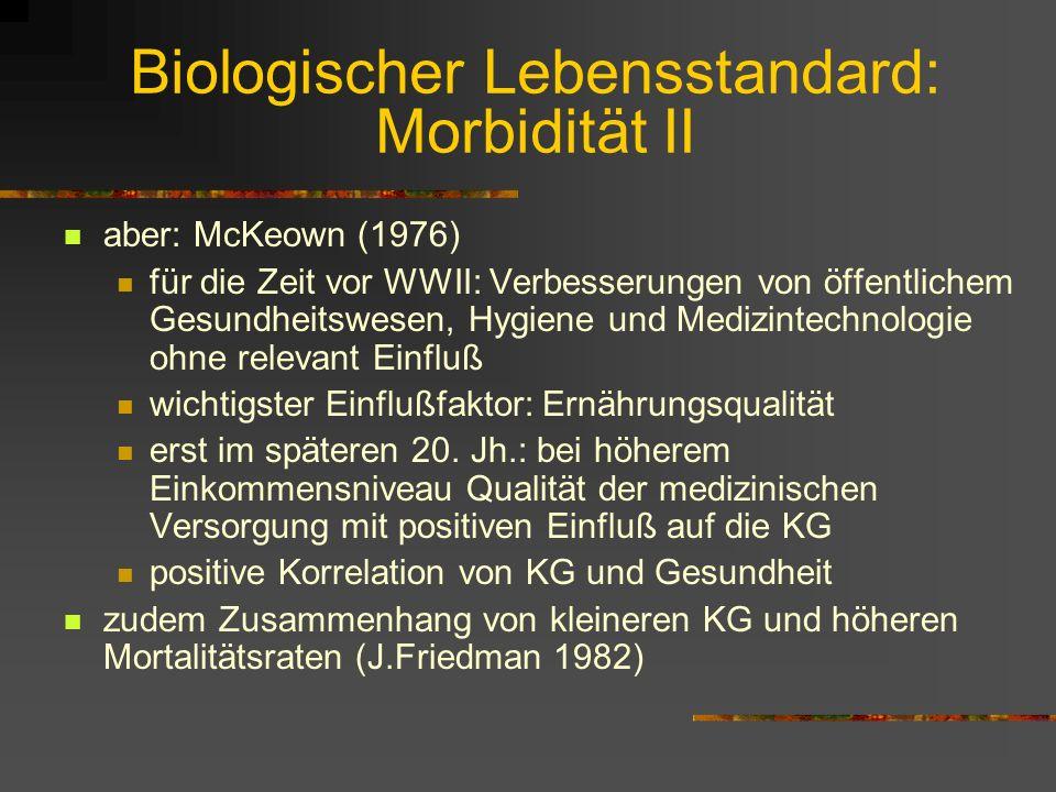 Biologischer Lebensstandard: Morbidität Indikatoren für Gesundheitszustand: z.B. Sterberate, Säuglingssterblichkeit verschieden Einflußfaktoren der Mo