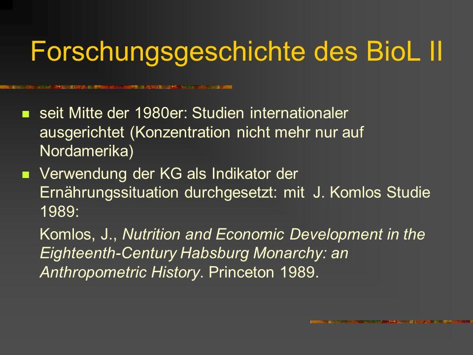 Forschungsgeschichte des BioL Vorläufer der BioL-Forschung: Studien von Human- biologen (Tanner 1965; Ladurie et al. 1969) ab den 1970ern: new anthrop