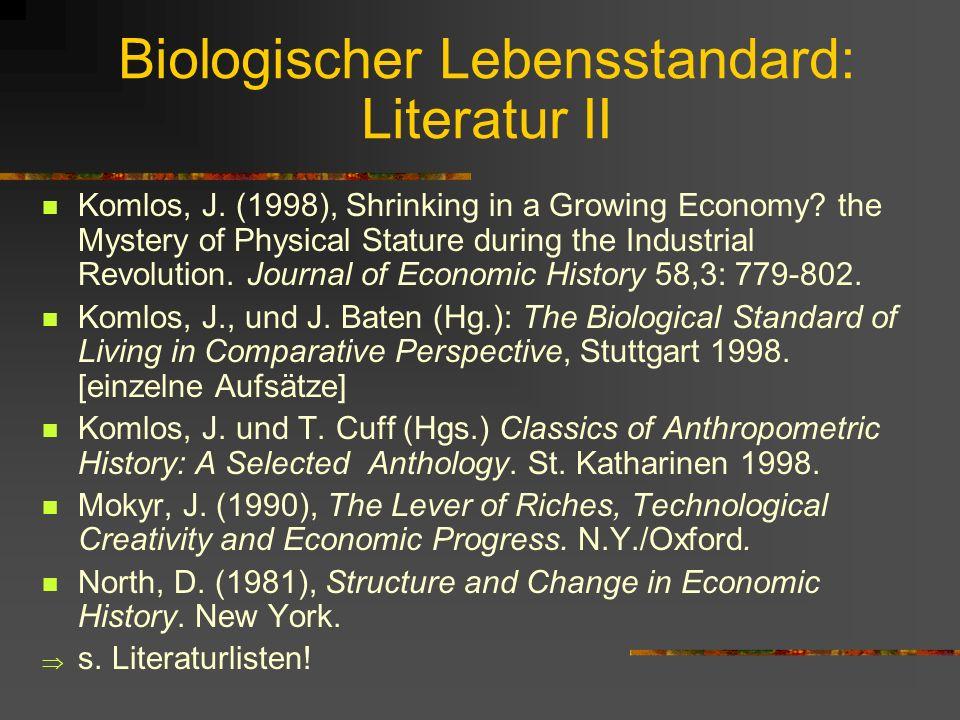 Biologischer Lebensstandard: Literatur Baten, J.: Nutrition and Economic Development, Chapter 8 (http://www.uni-tuebingen.de/uni/wwl/disse.doc, sowie