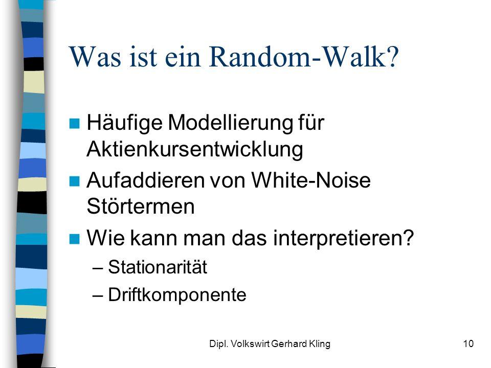 Dipl. Volkswirt Gerhard Kling10 Was ist ein Random-Walk? Häufige Modellierung für Aktienkursentwicklung Aufaddieren von White-Noise Störtermen Wie kan