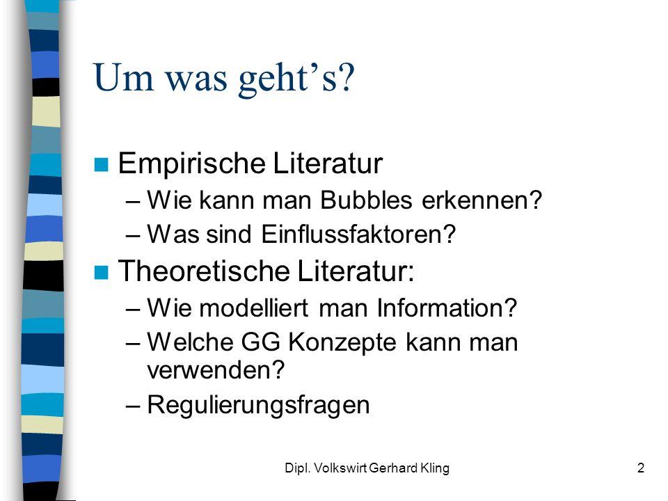 Dipl. Volkswirt Gerhard Kling2 Um was gehts? Empirische Literatur –Wie kann man Bubbles erkennen? –Was sind Einflussfaktoren? Theoretische Literatur: