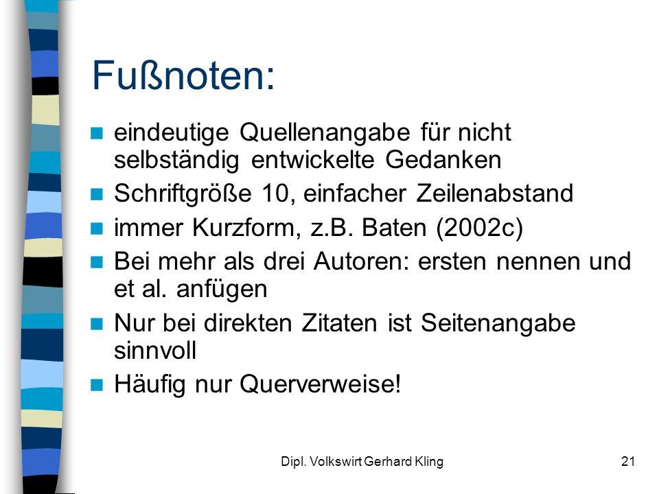 Dipl. Volkswirt Gerhard Kling21 Fußnoten: eindeutige Quellenangabe für nicht selbständig entwickelte Gedanken Schriftgröße 10, einfacher Zeilenabstand