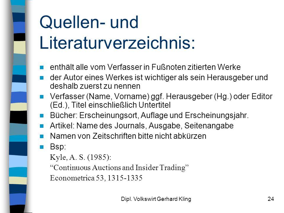 Dipl. Volkswirt Gerhard Kling24 Quellen- und Literaturverzeichnis: enthält alle vom Verfasser in Fußnoten zitierten Werke der Autor eines Werkes ist w
