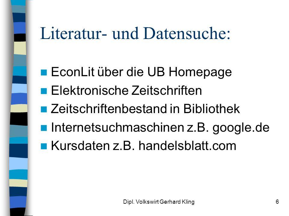 Dipl. Volkswirt Gerhard Kling6 Literatur- und Datensuche: EconLit über die UB Homepage Elektronische Zeitschriften Zeitschriftenbestand in Bibliothek