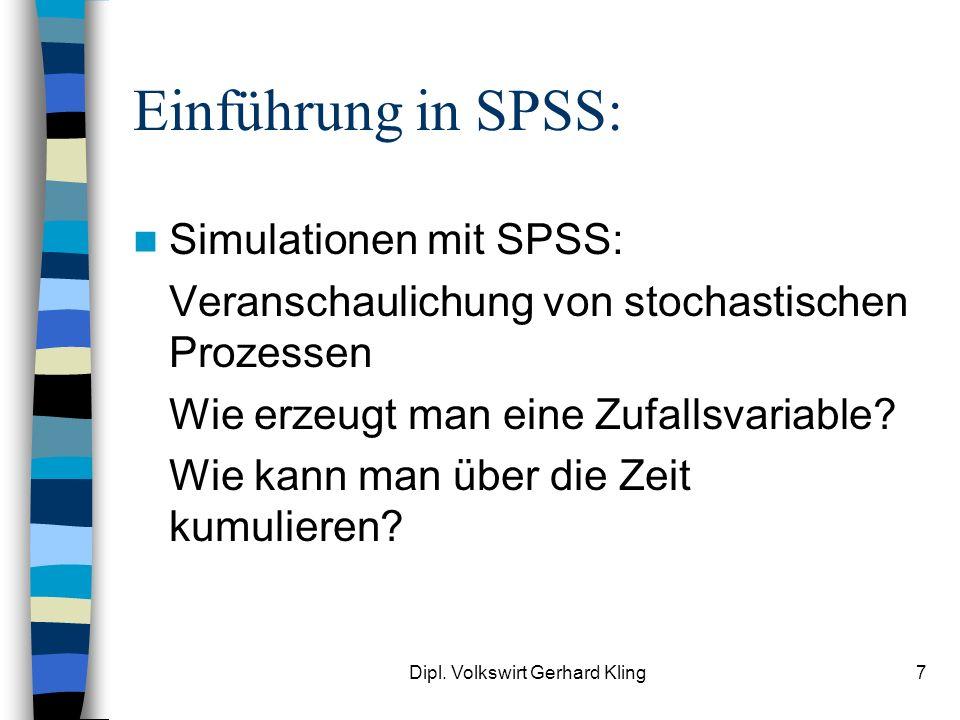 Dipl. Volkswirt Gerhard Kling7 Einführung in SPSS: Simulationen mit SPSS: Veranschaulichung von stochastischen Prozessen Wie erzeugt man eine Zufallsv