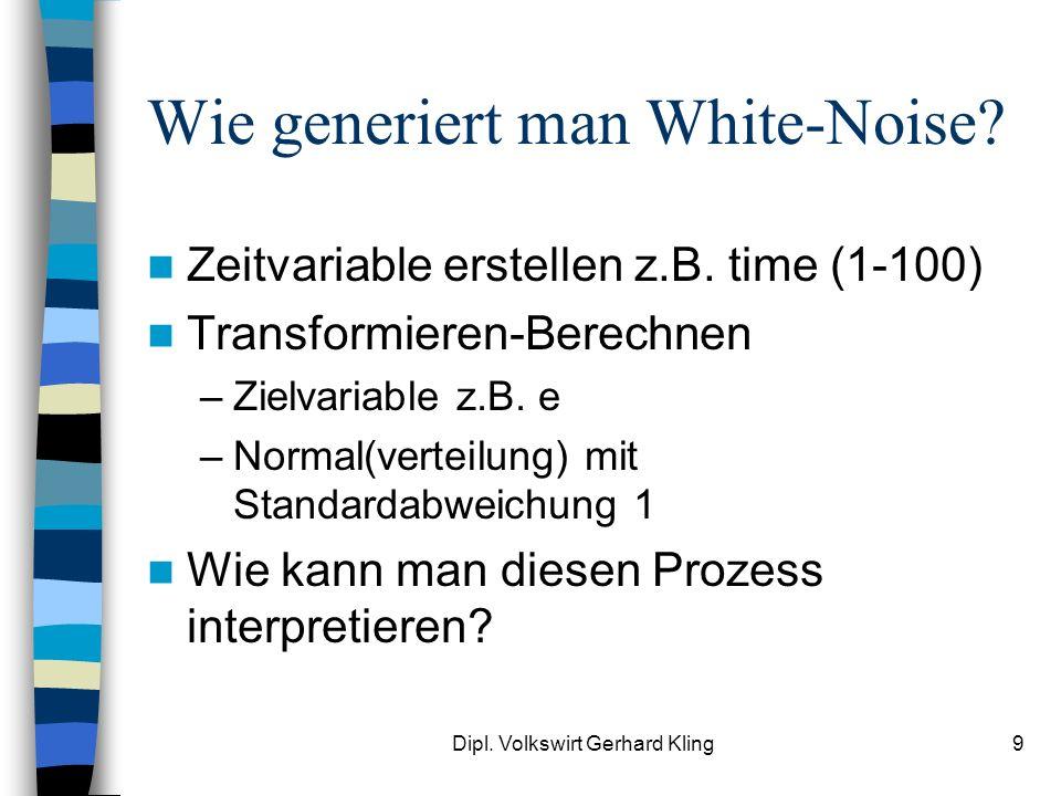 Dipl. Volkswirt Gerhard Kling9 Wie generiert man White-Noise? Zeitvariable erstellen z.B. time (1-100) Transformieren-Berechnen –Zielvariable z.B. e –