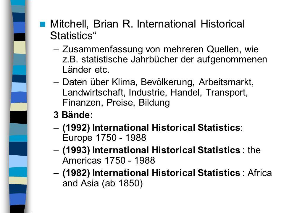 Mitchell, Brian R. International Historical Statistics –Zusammenfassung von mehreren Quellen, wie z.B. statistische Jahrbücher der aufgenommenen Lände