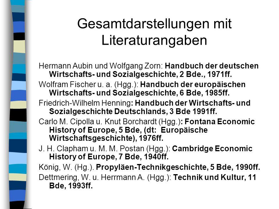 Gesamtdarstellungen mit Literaturangaben Hermann Aubin und Wolfgang Zorn: Handbuch der deutschen Wirtschafts- und Sozialgeschichte, 2 Bde., 1971ff. Wo