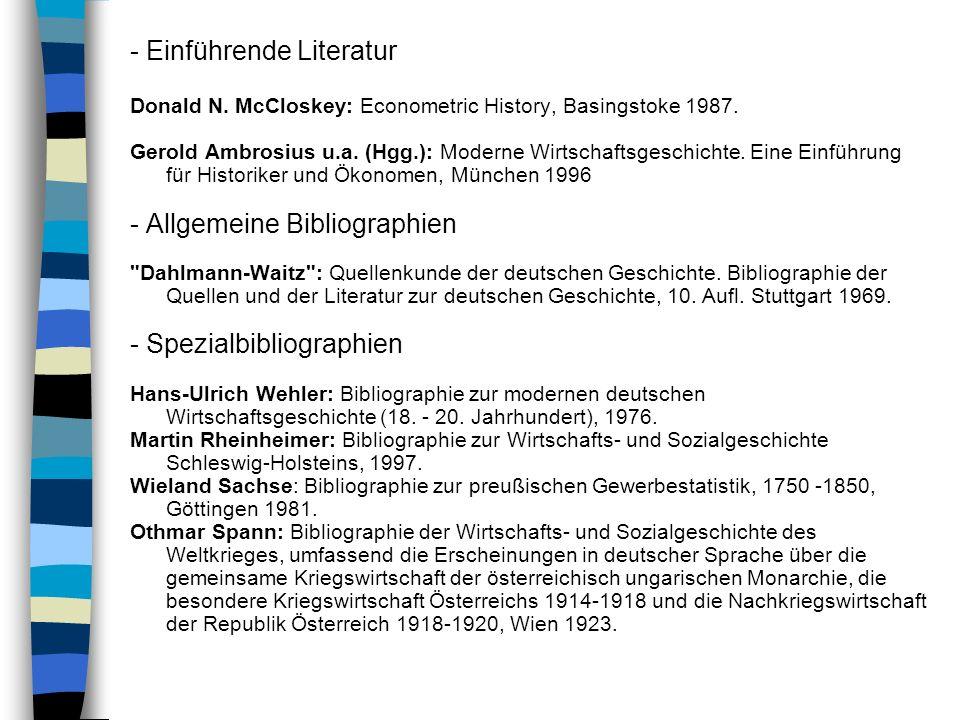 - Einführende Literatur Donald N. McCloskey: Econometric History, Basingstoke 1987. Gerold Ambrosius u.a. (Hgg.): Moderne Wirtschaftsgeschichte. Eine