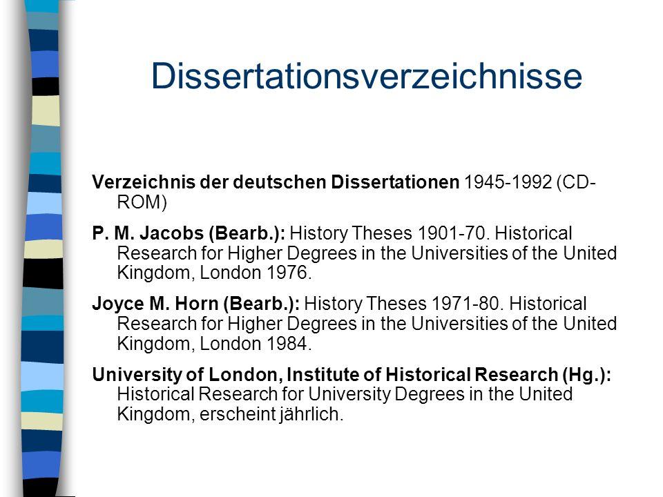 Dissertationsverzeichnisse Verzeichnis der deutschen Dissertationen 1945-1992 (CD- ROM) P. M. Jacobs (Bearb.): History Theses 1901-70. Historical Rese