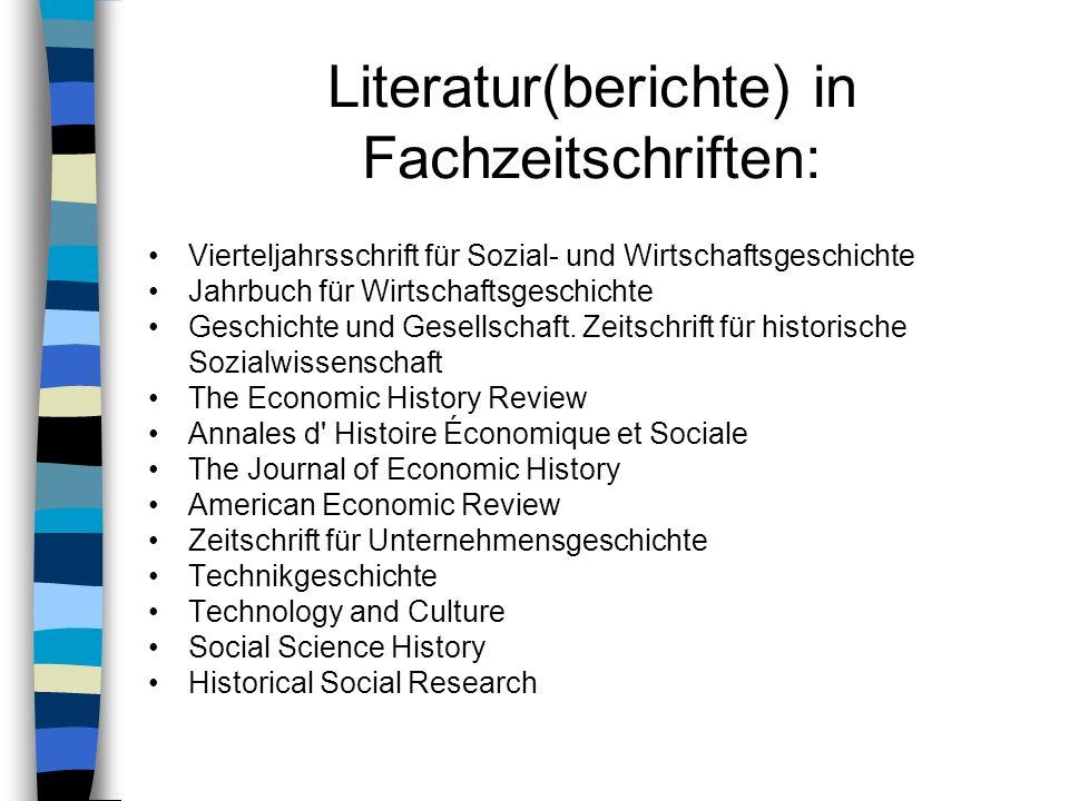 Literatur(berichte) in Fachzeitschriften: Vierteljahrsschrift für Sozial- und Wirtschaftsgeschichte Jahrbuch für Wirtschaftsgeschichte Geschichte und