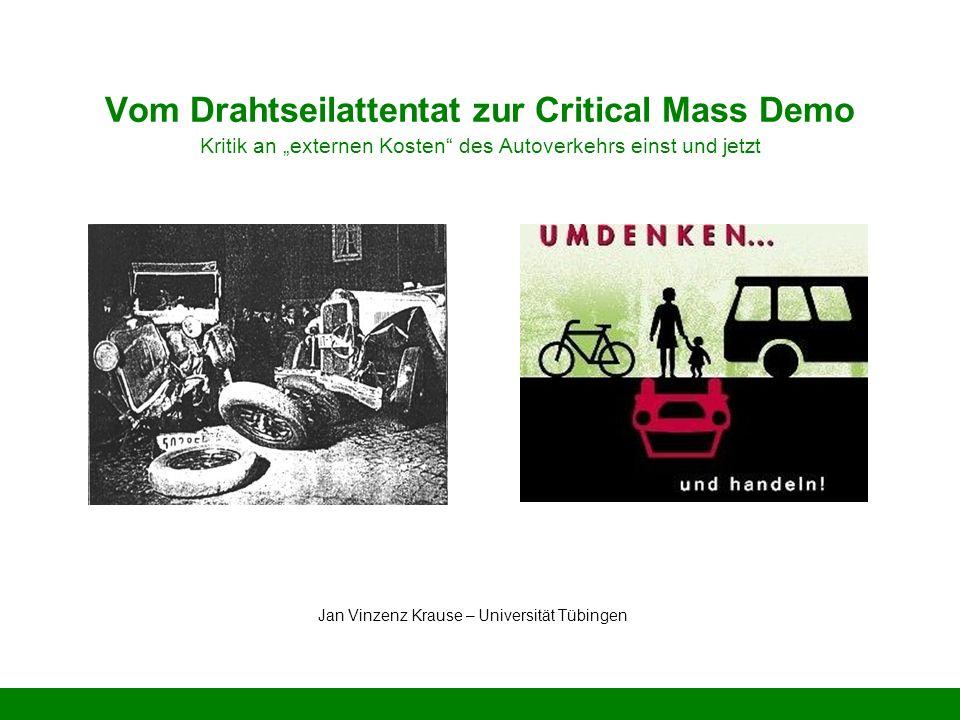 Vom Drahtseilattentat zur Critical Mass Demo Jan Vinzenz Krause – Universität Tübingen Vom Drahtseilattentat zur Critical Mass Demo Kritik an externen Kosten des Autoverkehrs einst und jetzt