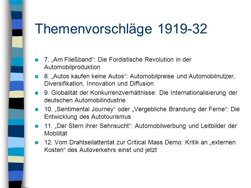 Themenvorschläge 1919-32 7. Am Fließband: Die Fordistische Revolution in der Automobilproduktion 8. Autos kaufen keine Autos: Automobilpreise und Auto