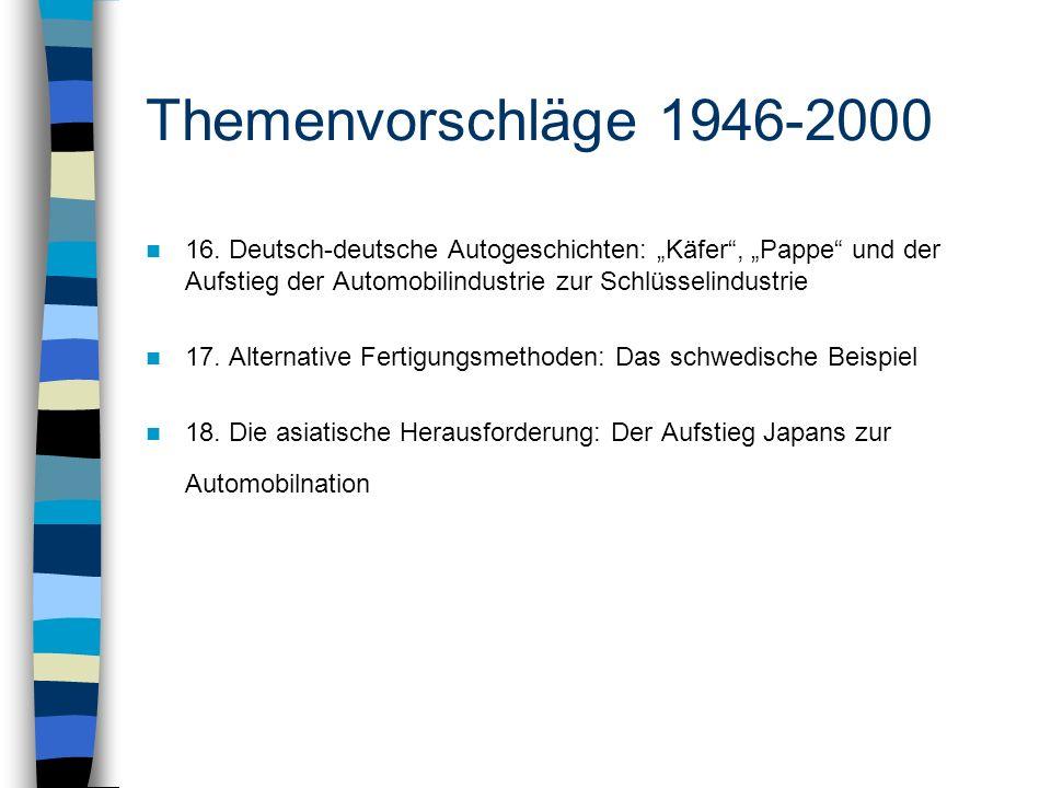 Themenvorschläge 1946-2000 16. Deutsch-deutsche Autogeschichten: Käfer, Pappe und der Aufstieg der Automobilindustrie zur Schlüsselindustrie 17. Alter