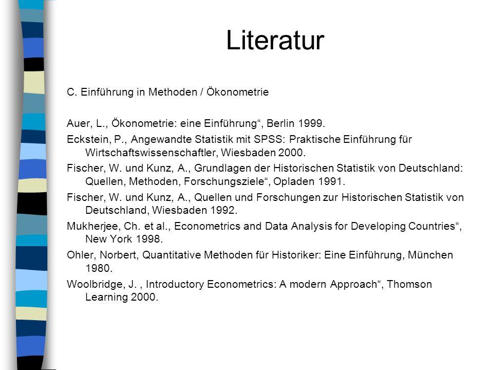 C. Einführung in Methoden / Ökonometrie Auer, L., Ökonometrie: eine Einführung, Berlin 1999. Eckstein, P., Angewandte Statistik mit SPSS: Praktische E