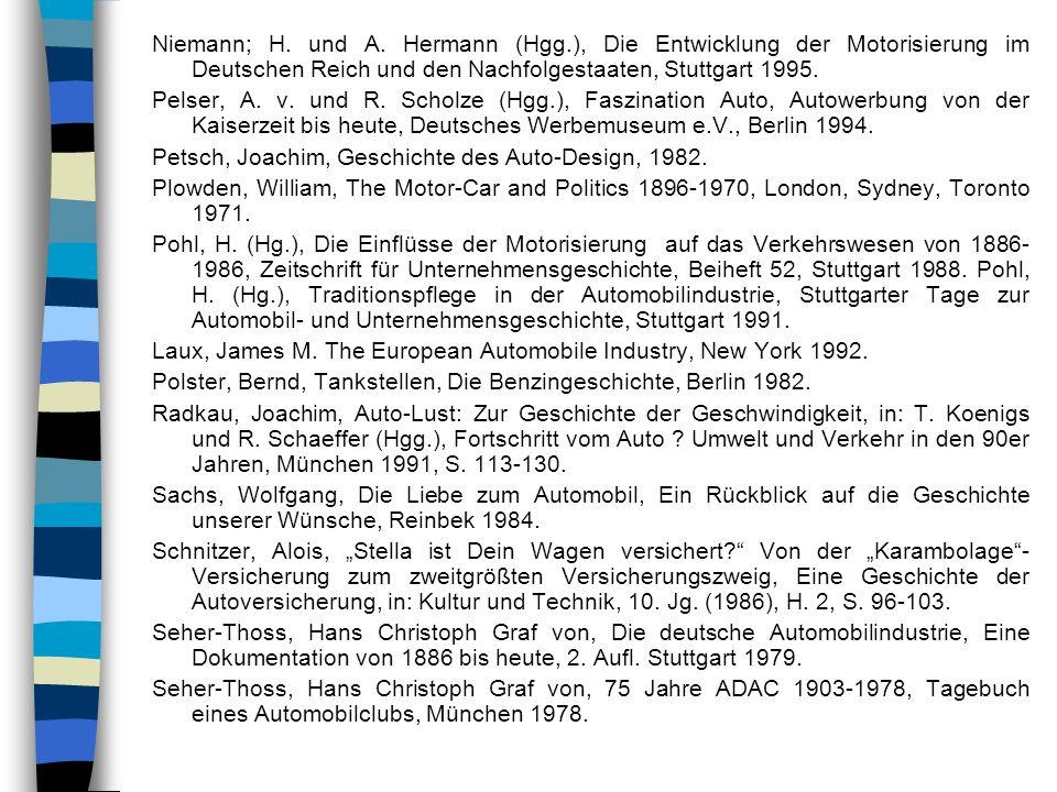Niemann; H. und A. Hermann (Hgg.), Die Entwicklung der Motorisierung im Deutschen Reich und den Nachfolgestaaten, Stuttgart 1995. Pelser, A. v. und R.