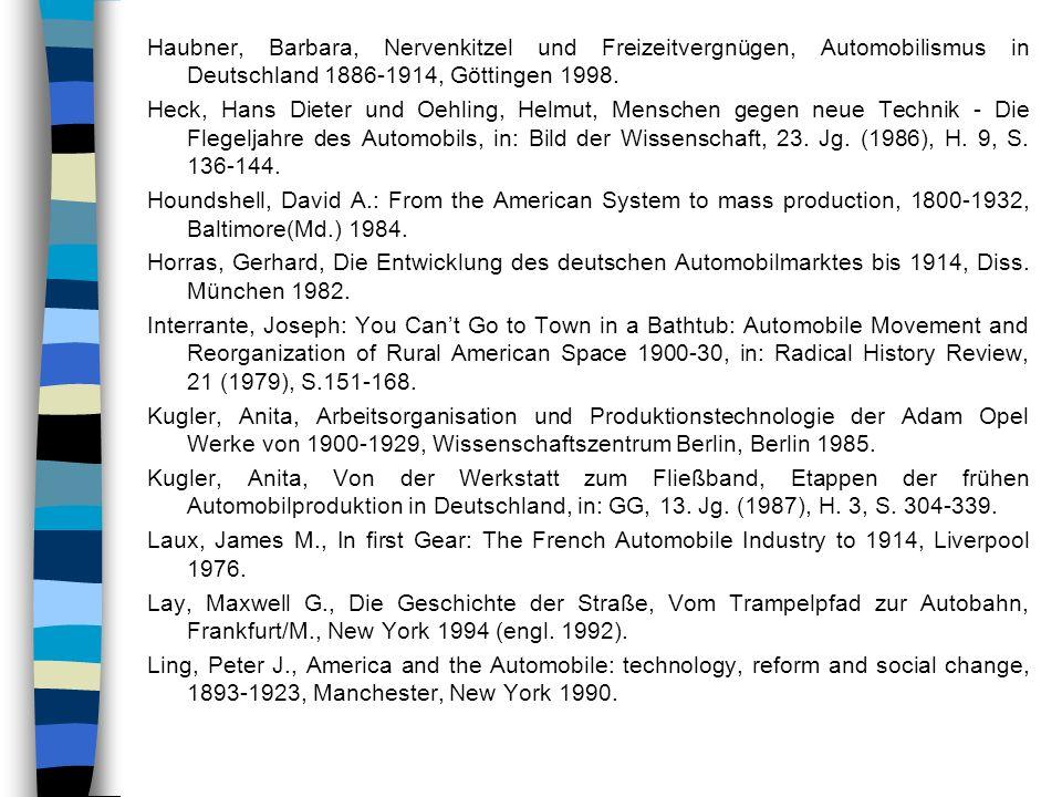 Haubner, Barbara, Nervenkitzel und Freizeitvergnügen, Automobilismus in Deutschland 1886-1914, Göttingen 1998. Heck, Hans Dieter und Oehling, Helmut,