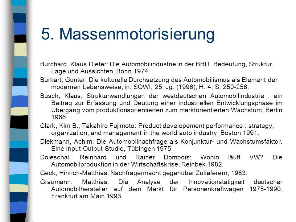 5. Massenmotorisierung Burchard, Klaus Dieter: Die Automobilindustrie in der BRD. Bedeutung, Struktur, Lage und Aussichten, Bonn 1974. Burkart, Günter