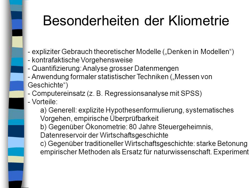 Besonderheiten der Kliometrie - expliziter Gebrauch theoretischer Modelle (Denken in Modellen) - kontrafaktische Vorgehensweise - Quantifizierung: Ana