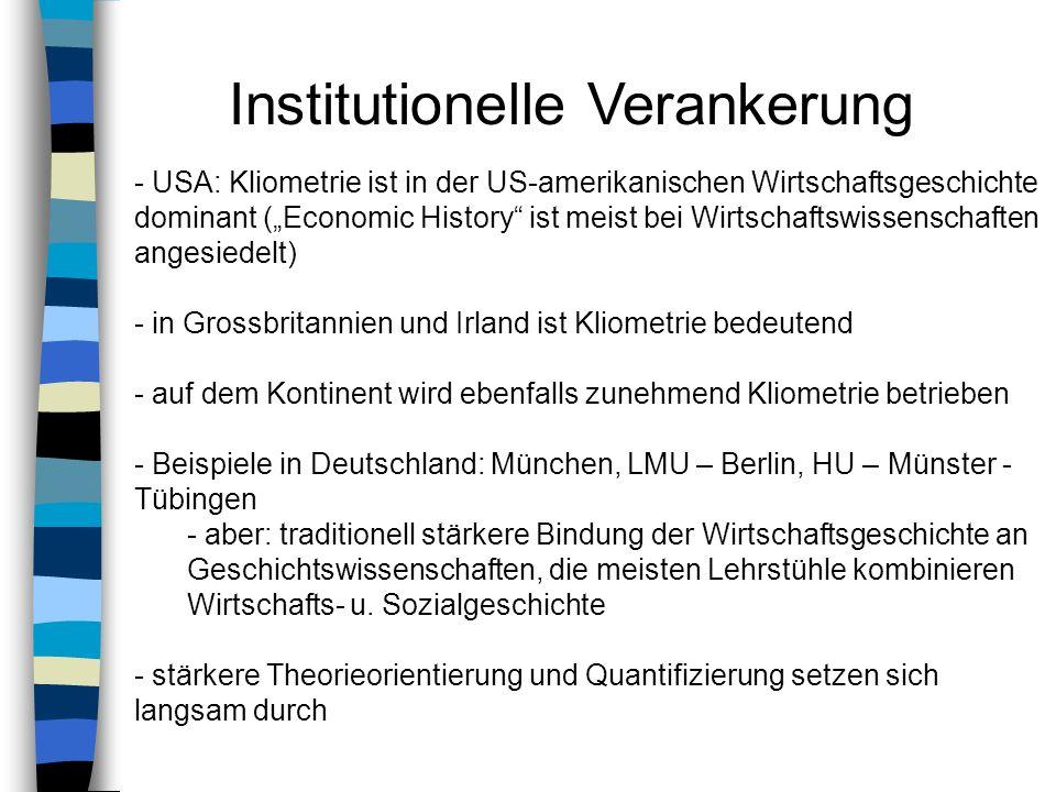 - USA: Kliometrie ist in der US-amerikanischen Wirtschaftsgeschichte dominant (Economic History ist meist bei Wirtschaftswissenschaften angesiedelt) -