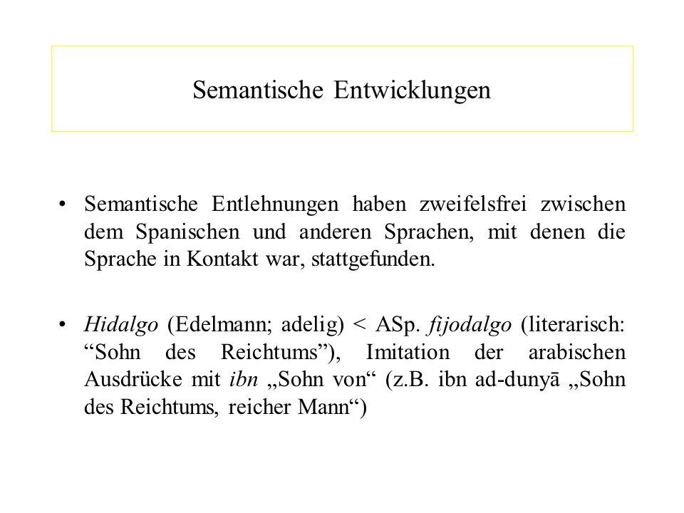 Semantische Entwicklungen Semantische Entlehnungen haben zweifelsfrei zwischen dem Spanischen und anderen Sprachen, mit denen die Sprache in Kontakt w