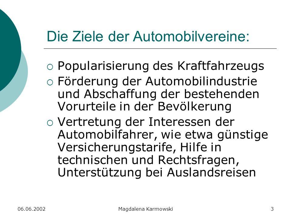06.06.2002Magdalena Karmowski4 Automobilvereine: Mitteleuropäischer Motorwagen Verein (MMV) Deutscher Automobilclub (DAC) Allgemeiner Deutscher Automobil Verein (ADAC) Allgemeiner Schnauferl Club (ASC)