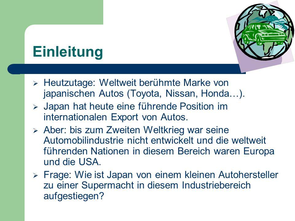 Einleitung Heutzutage: Weltweit berühmte Marke von japanischen Autos (Toyota, Nissan, Honda…). Japan hat heute eine führende Position im international