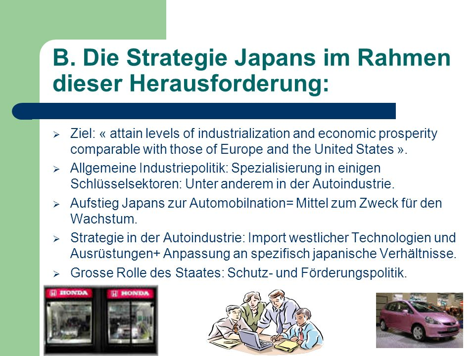 B. Die Strategie Japans im Rahmen dieser Herausforderung: Ziel: « attain levels of industrialization and economic prosperity comparable with those of