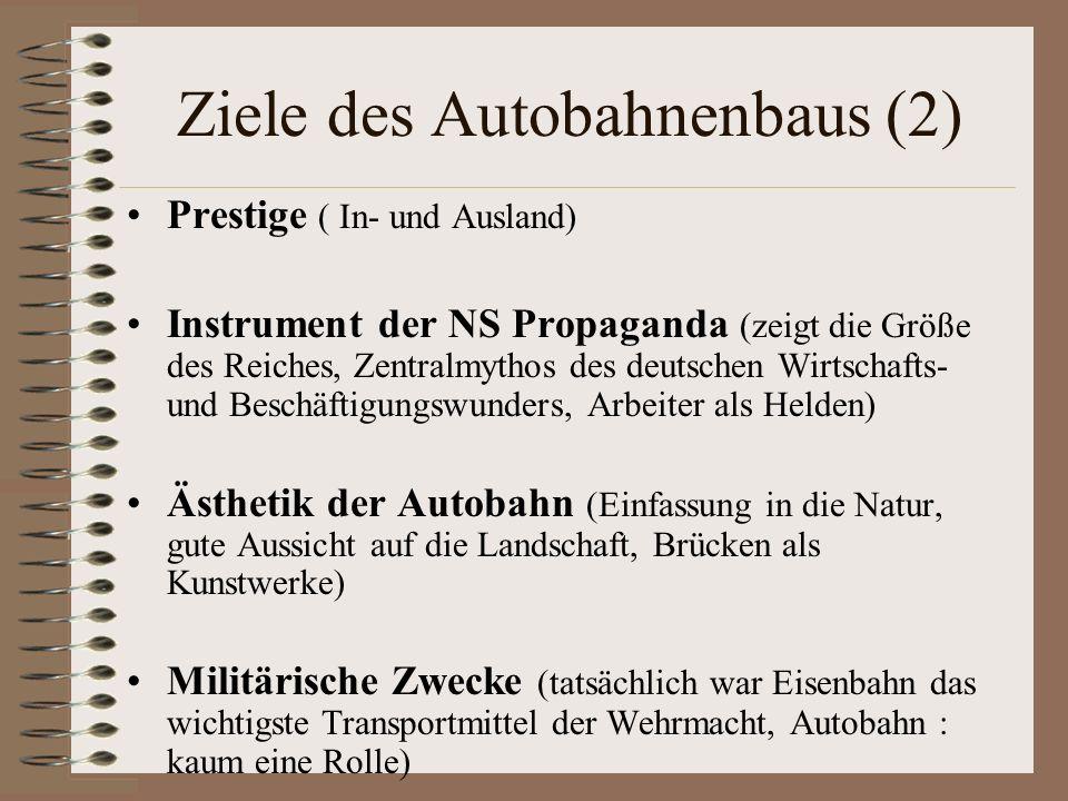 Ziele des Autobahnenbaus (2) Prestige ( In- und Ausland) Instrument der NS Propaganda (zeigt die Größe des Reiches, Zentralmythos des deutschen Wirtsc