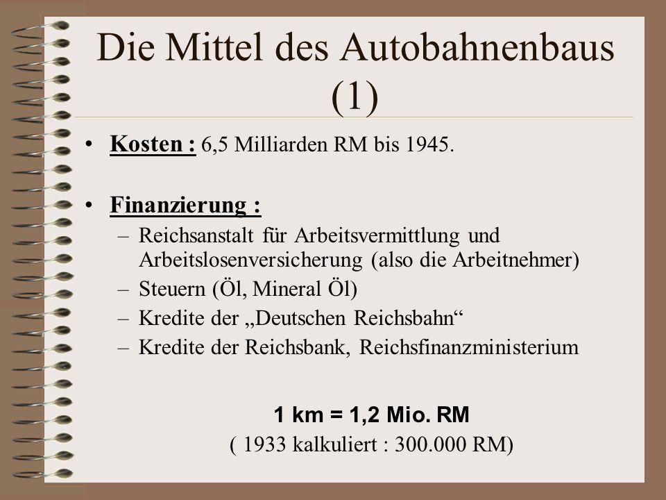 Die Mittel des Autobahnenbaus (1) Kosten : 6,5 Milliarden RM bis 1945. Finanzierung : –Reichsanstalt für Arbeitsvermittlung und Arbeitslosenversicheru