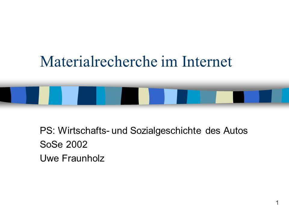 1 Materialrecherche im Internet PS: Wirtschafts- und Sozialgeschichte des Autos SoSe 2002 Uwe Fraunholz