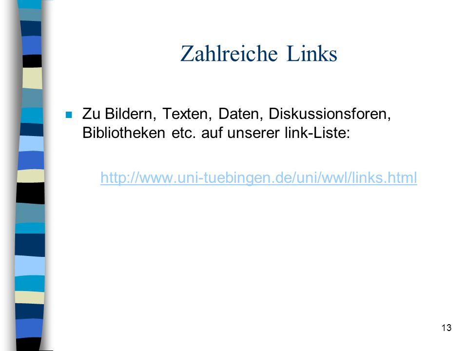 13 Zahlreiche Links n Zu Bildern, Texten, Daten, Diskussionsforen, Bibliotheken etc.