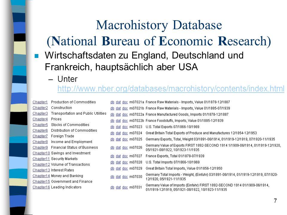 7 Macrohistory Database (National Bureau of Economic Research) n Wirtschaftsdaten zu England, Deutschland und Frankreich, hauptsächlich aber USA –Unter http://www.nber.org/databases/macrohistory/contents/index.html http://www.nber.org/databases/macrohistory/contents/index.html