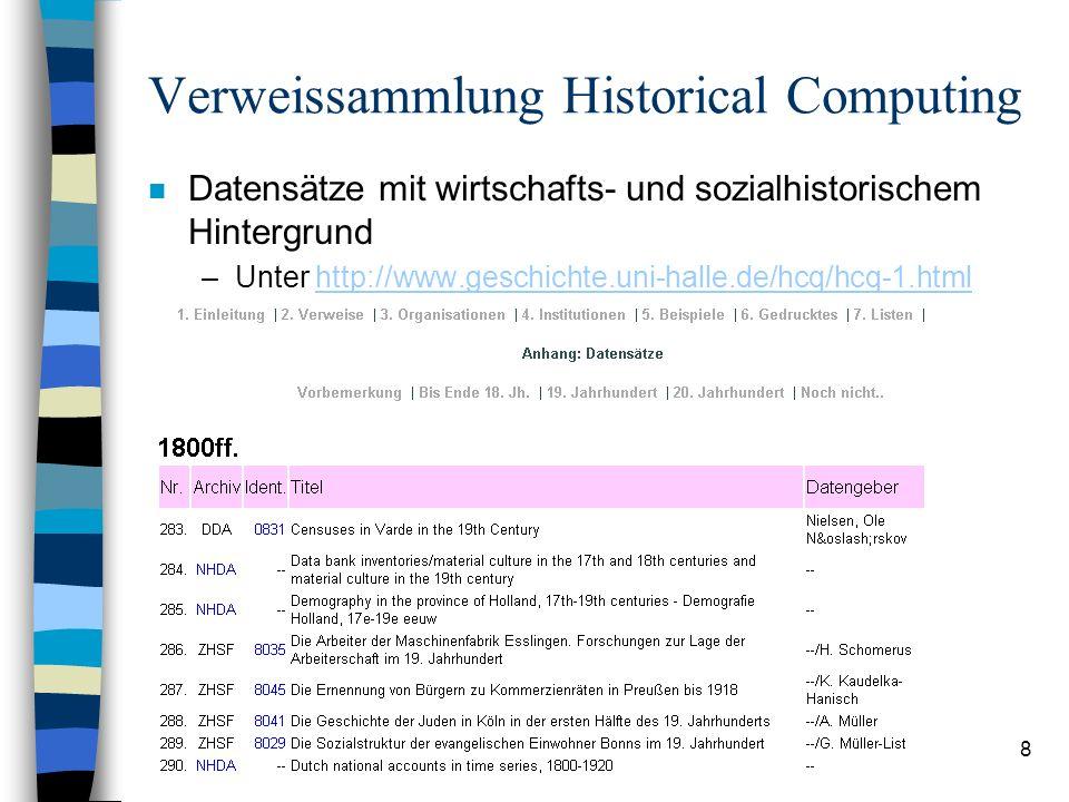 8 Verweissammlung Historical Computing n Datensätze mit wirtschafts- und sozialhistorischem Hintergrund –Unter http://www.geschichte.uni-halle.de/hcq/hcq-1.htmlhttp://www.geschichte.uni-halle.de/hcq/hcq-1.html
