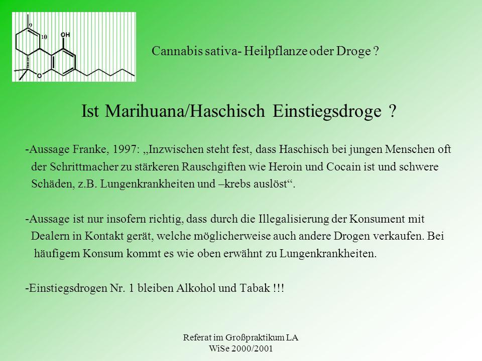 Referat im Großpraktikum LA WiSe 2000/2001 Cannabis sativa- Heilpflanze oder Droge ? Ist Marihuana/Haschisch Einstiegsdroge ? -Aussage Franke, 1997: I