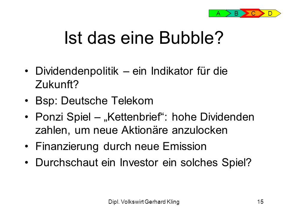 Dipl. Volkswirt Gerhard Kling15 Ist das eine Bubble? Dividendenpolitik – ein Indikator für die Zukunft? Bsp: Deutsche Telekom Ponzi Spiel – Kettenbrie