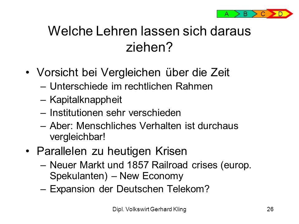 Dipl. Volkswirt Gerhard Kling26 Welche Lehren lassen sich daraus ziehen? Vorsicht bei Vergleichen über die Zeit –Unterschiede im rechtlichen Rahmen –K