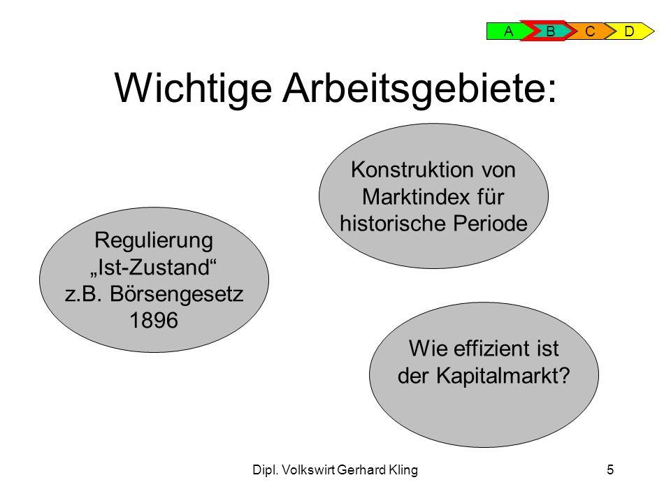 Dipl. Volkswirt Gerhard Kling5 Wichtige Arbeitsgebiete: A B CD Regulierung Ist-Zustand z.B. Börsengesetz 1896 Konstruktion von Marktindex für historis