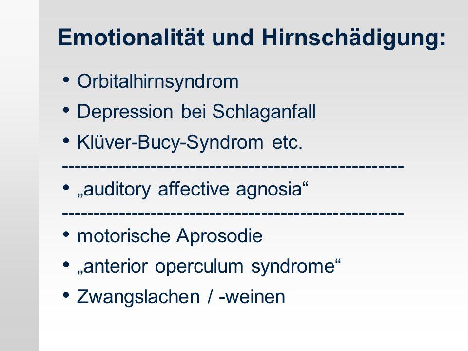 Emotionalität und Hirnschädigung: Orbitalhirnsyndrom Depression bei Schlaganfall Klüver-Bucy-Syndrom etc. --------------------------------------------