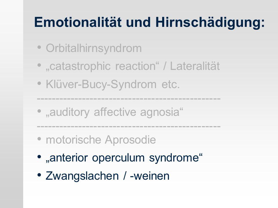 Emotionalität und Hirnschädigung: Orbitalhirnsyndrom catastrophic reaction / Lateralität Klüver-Bucy-Syndrom etc. ------------------------------------