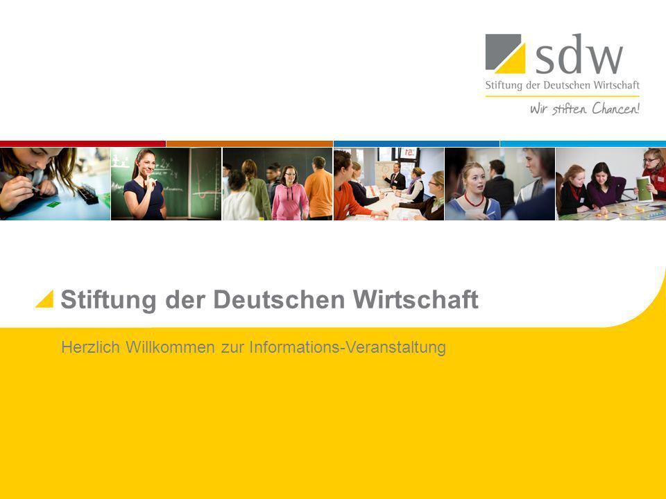 Stiftung der Deutschen Wirtschaft Herzlich Willkommen zur Informations-Veranstaltung