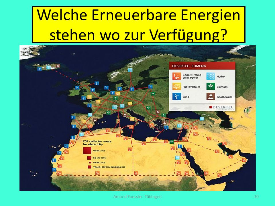 Welche Erneuerbare Energien stehen wo zur Verfügung? Amand Faessler. Tübingen10
