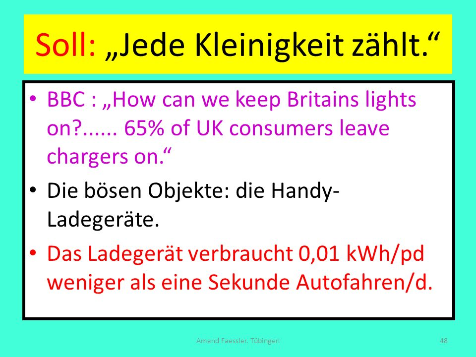 Soll: Jede Kleinigkeit zählt. BBC : How can we keep Britains lights on?...... 65% of UK consumers leave chargers on. Die bösen Objekte: die Handy- Lad