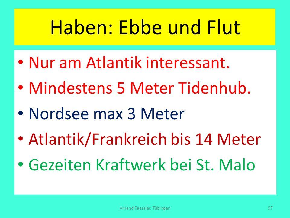 Haben: Ebbe und Flut Nur am Atlantik interessant. Mindestens 5 Meter Tidenhub. Nordsee max 3 Meter Atlantik/Frankreich bis 14 Meter Gezeiten Kraftwerk