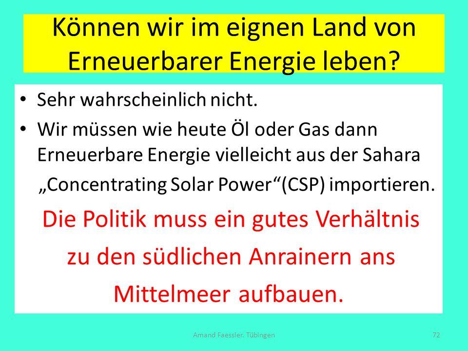 Können wir im eignen Land von Erneuerbarer Energie leben? Sehr wahrscheinlich nicht. Wir müssen wie heute Öl oder Gas dann Erneuerbare Energie viellei