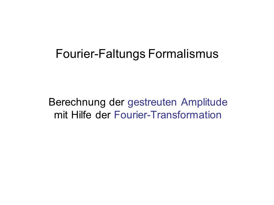 Fourier-Faltungs Formalismus Berechnung der gestreuten Amplitude mit Hilfe der Fourier-Transformation