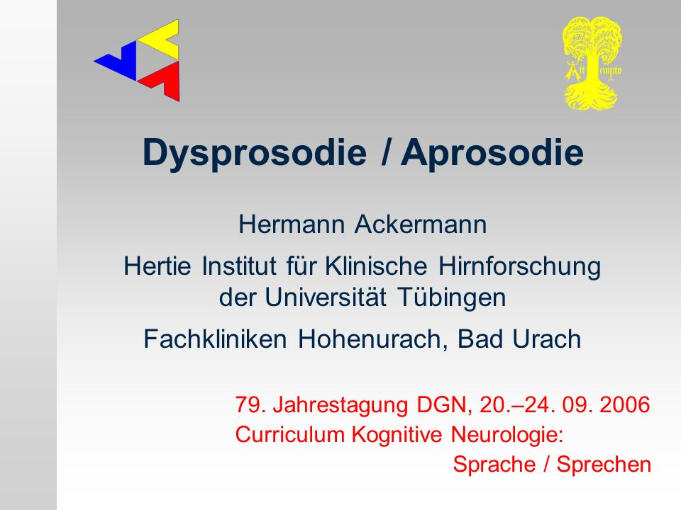 Hermann Ackermann Hertie Institut für Klinische Hirnforschung der Universität Tübingen Fachkliniken Hohenurach, Bad Urach 79. Jahrestagung DGN, 20.–24