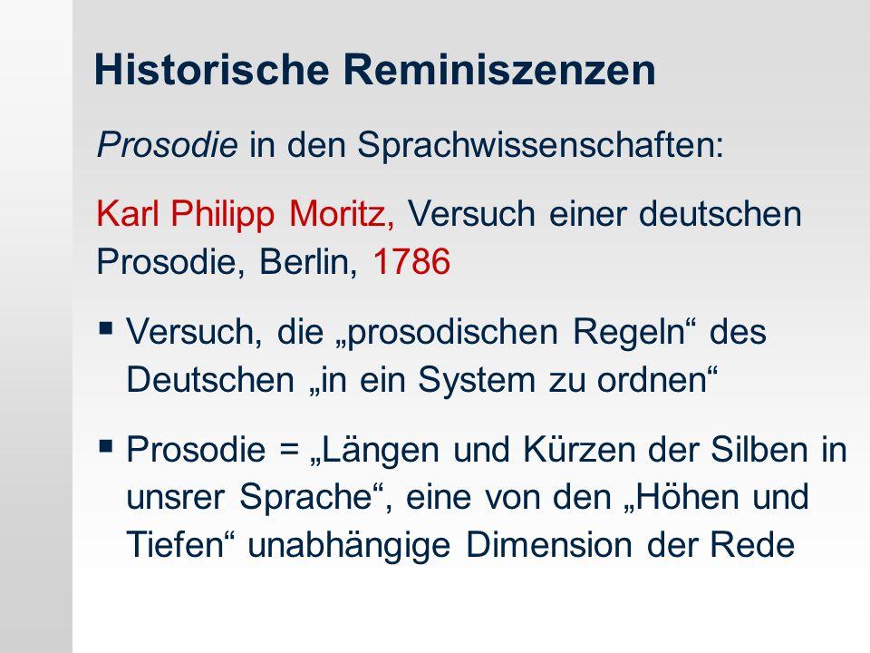 Historische Reminiszenzen Prosodie in den Sprachwissenschaften: Karl Philipp Moritz, Versuch einer deutschen Prosodie, Berlin, 1786 Versuch, die proso